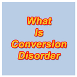 What is Conversion Disorder