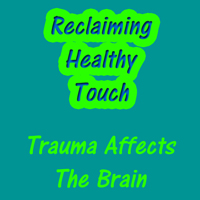Reclaiming Healthy Touch Trauma Affects The Brain