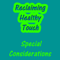 Reclaiming Healthy Touch Special Considerations