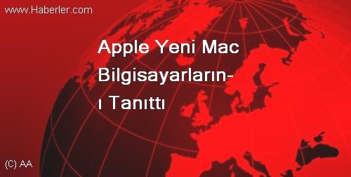 Apple Yeni Mac Bilgisayarlarını Tanıttı