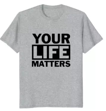 Your Life Matters T-Shirt (R11B Black Ink)