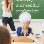 Teaching: a 'family unfriendly' profession