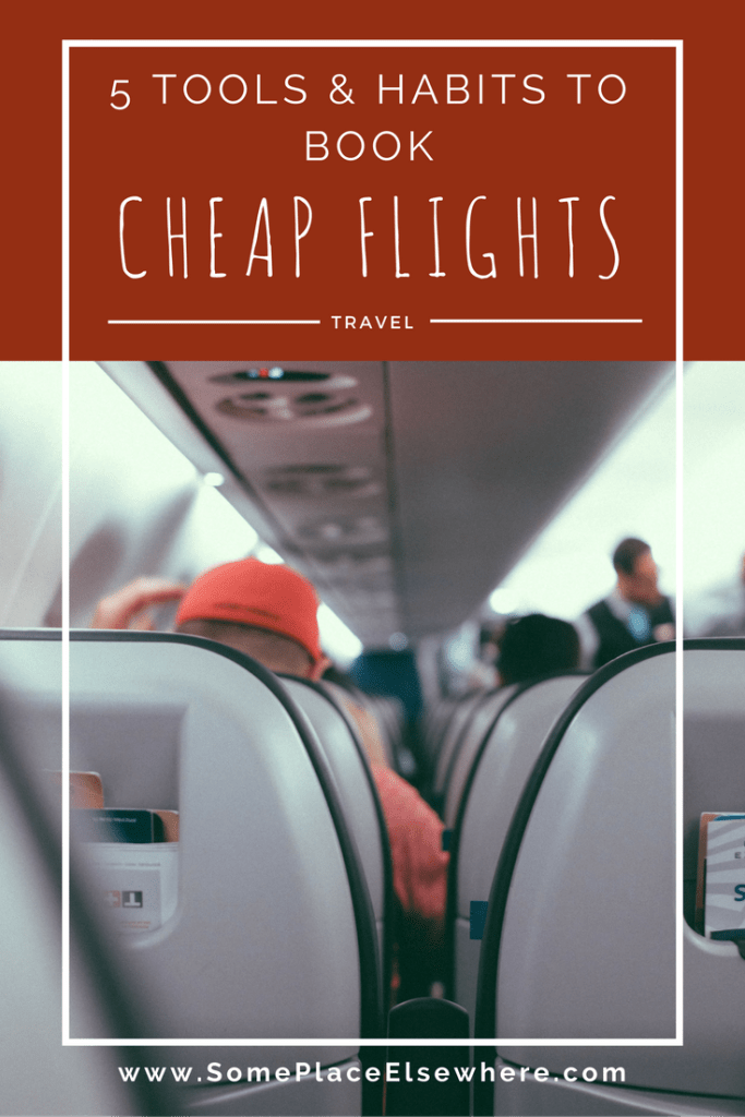 Never pay for expensive airfare ever again. This guide will show you the 5 best tools and habits for booking cheap flights. - Some Place Elsewhere