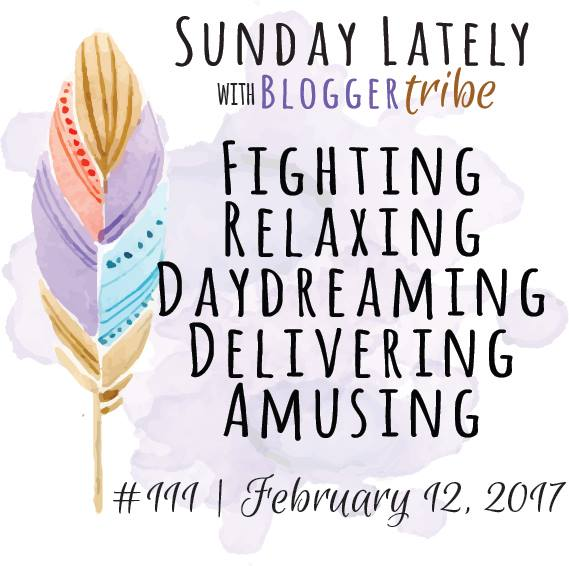 Sunday Lately: Fighting, Relaxing, Daydreaming, Delivering & Amusing