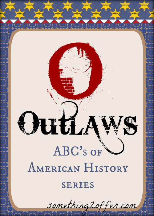 O is for Outlaws in American History