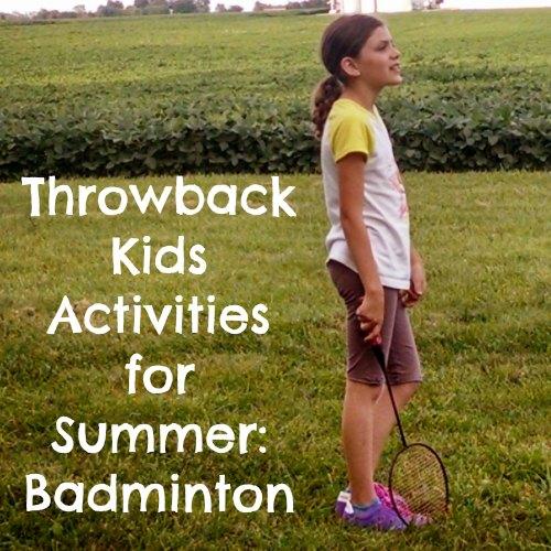 Throwback Kids Activities for Summer: Badminton