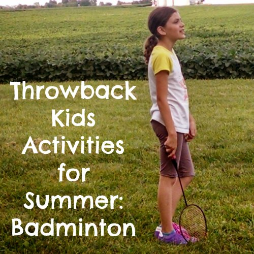 Throwback Kids Activities for Summer: Badminton