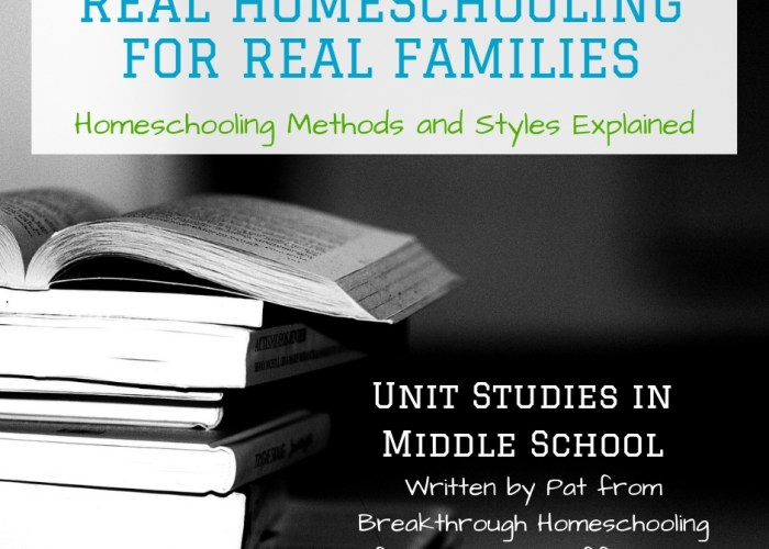 Unit Studies in Middle School to Foster Independence  {Real Homeschooling for Real Families}