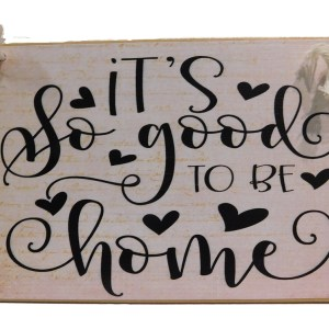 Country Printed Quality Wooden Sign ITS GOOD TO BE HOME Plaque New