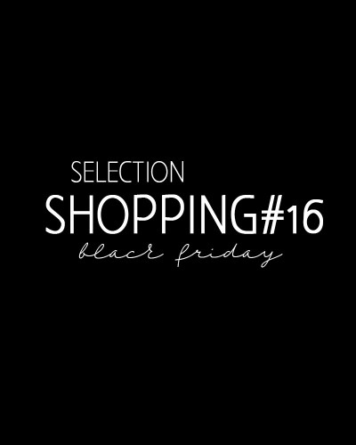 Sélection shopping #16 Black Friday