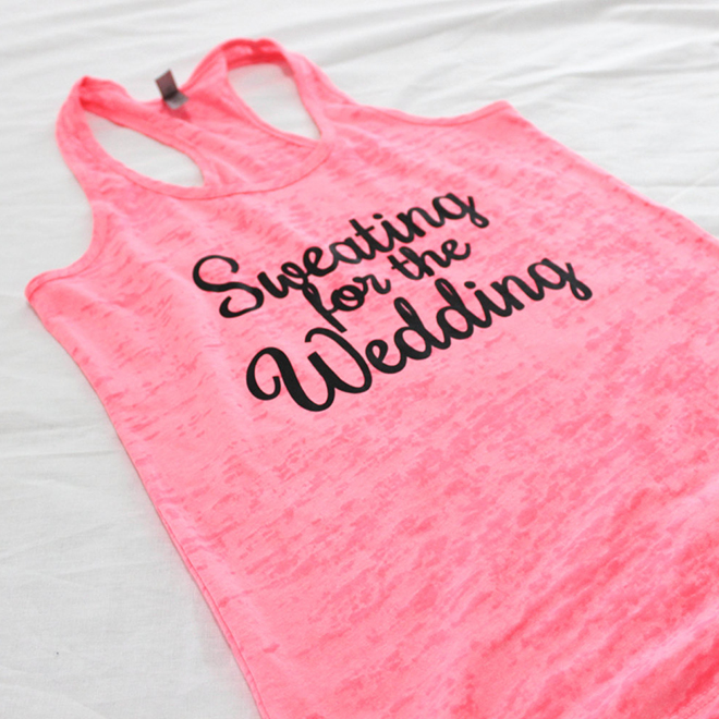 Sweating for the wedding tank, awesome bride-to-be gift!