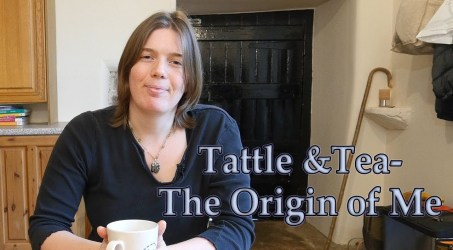 Tattle and Tea- The Origin of Me