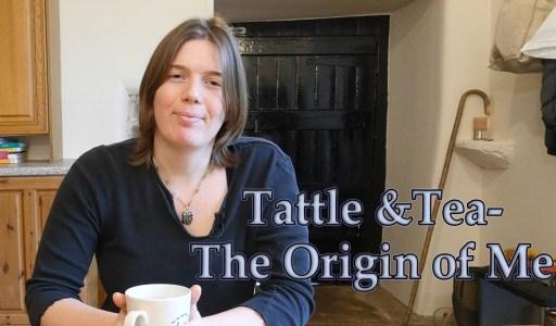 Tattle and Tea- The Origin of Me