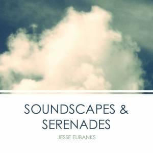 Jesse Eubanks Soundscapes and Serenades