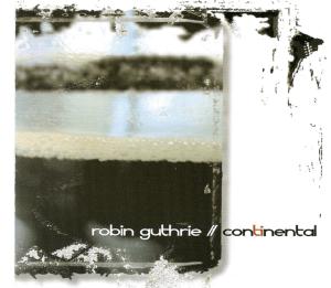 Robin Guthrie Continental