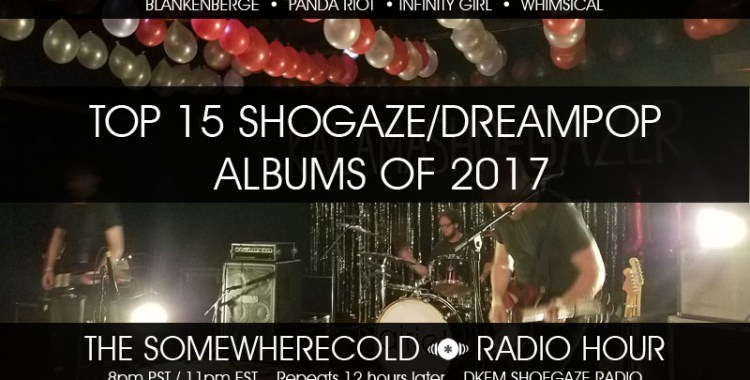 NOW STREAMING: The Somewherecold Radio Hour Episode #15 - Top 15 Shoegaze/Dreampop Albums of 2017