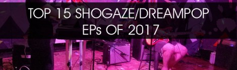 NOW STREAMING: The Somewherecold Radio Hour Episode #16 - Top 15 Shoegaze/Dreampop EPs of 2017