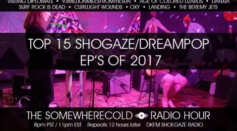 THE SOMEWHERECOLD RADIO HOUR EPISODE 16 - TOP 15 SHOGAZE/DREAMPOP EP'S OF 2017