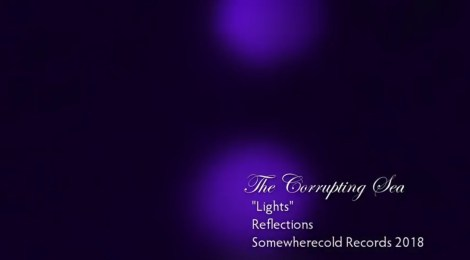 VIDEO PREMIERE: The Corrupting Sea - Lights (Somewherecold Records, 2018)