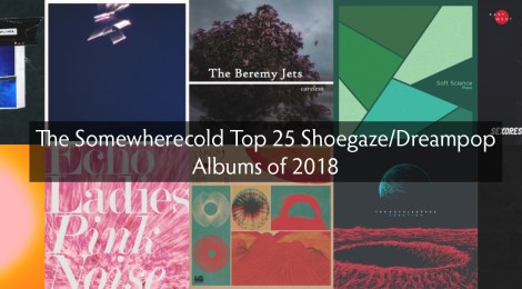 The Somewherecold Top 25 Shoegaze/Dreampop Albums of 2018