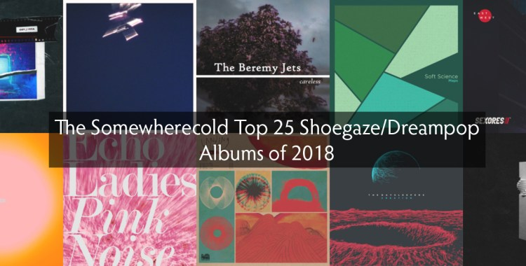 The Somewherecold Top 25 Shoegaze/Dreampop Albums of 2018
