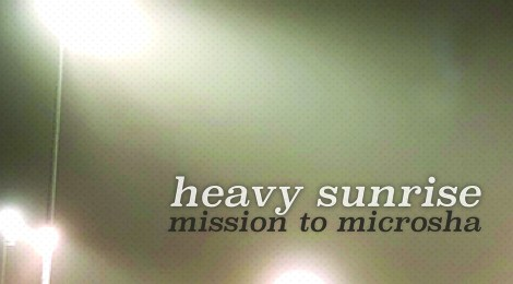 FOR IMMEDIATE PRE-ORDER - Heavy Sunrise: Mission to Microsha (Somewherecold Records, 2019)