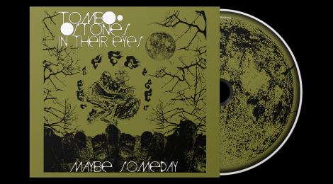 FOR IMMEDIATE PRE-ORDER - Tombstones in Their Eyes: Maybe Someday (Somewherecold Records, 2019)