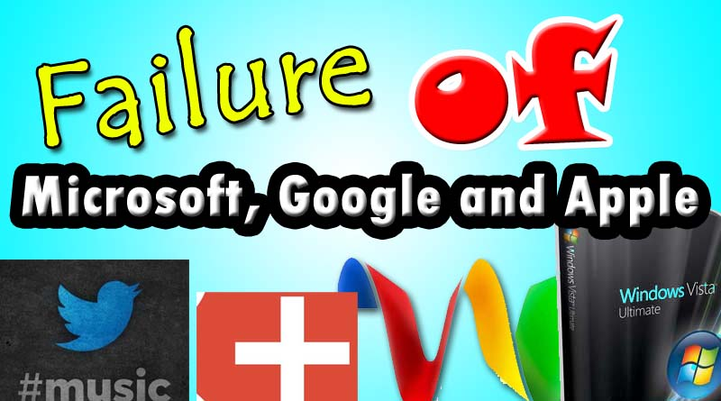 10 biggest failure of Google, Apple, Microsoft's and others