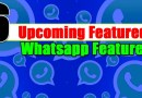 6 Upcoming Feature of WhatsApp Coming Soon See Now!