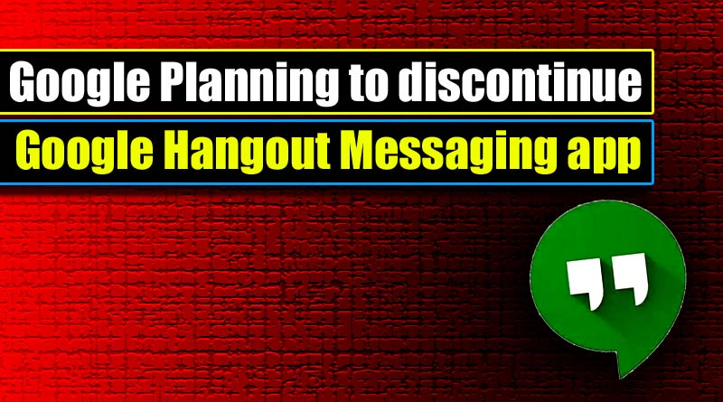 Google Hangout to Be Discontinued by 2020, Here is Why