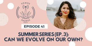 Episode 41: Summer Series 2019- Ep.3: Can we evolve on our own?