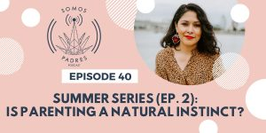 Episode 40: Summer Series 2019- Ep.2: Is Parenting a Natural Instinct?