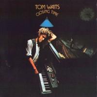 Closing_Time - Tom Waits