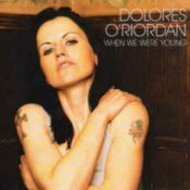 When We Were Young - Dorores O'Riordan
