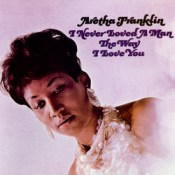 I Never Loved a Man (The Way I Love You) - Aretha Franklin