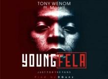 Tony Wenom - Yung Fela Ft. Morell (Prod. By Dgunz)