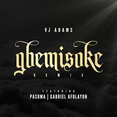 Vj Adams - Gbemisoke (Remix) f. Pasuma & Gabriel Afolayan