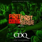 CDQ - First Come First Serve (Prod. By Masterkraft)