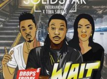 Solidstar - Wait (Refix) ft. Patoranking x Tiwa Savage