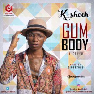 K-Shock - Gum Body (Davido Cover)