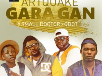 Lyrics: ArtQuake - Gan Gan ft. Small Doctor & Q-Dot