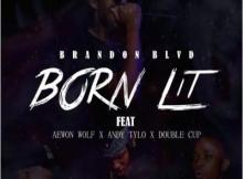 Music: Brandon Blvd - Born Lit Ft. Aewon Wolf, Andy Tylo & Double Cup