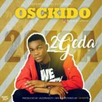 Music: Osckido - 2Geda (Prod. By Jazz Wheezy)