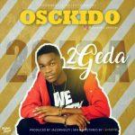 Music: Osckido - 2Geda (Prod. By Jazz Wheezy)