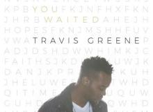 VIDEO: Travis Greene - You Waited