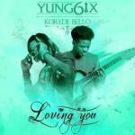 Music: Yung6ix - Loving You Ft. Korede Bello