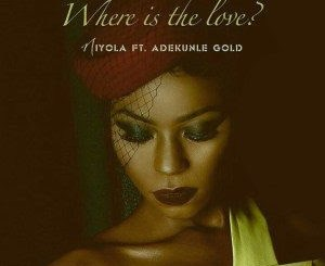 Lyrics: Niyola - Where Is The Love ft. Adekunle Gold