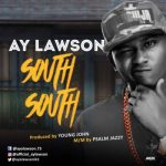 Music: Ay Lawson - South South (Prod. By Young Jonn)