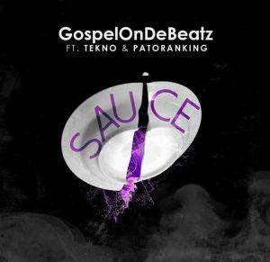 MP3 : GospelOnDeBeatz Ft. Tekno & Patoranking - Sauce