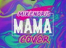 MP3 : Mikenoris - Mama (Mayorkun Cover)